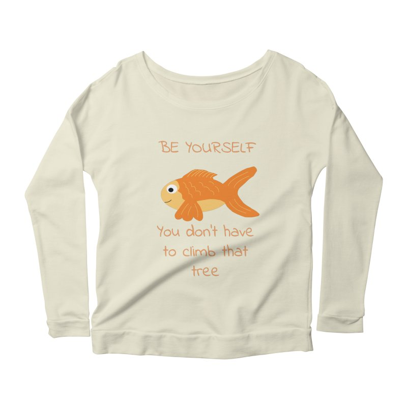 Be Yourself Fish Doesn't Climb Trees Women's Longsleeve Scoopneck  by Birchmark