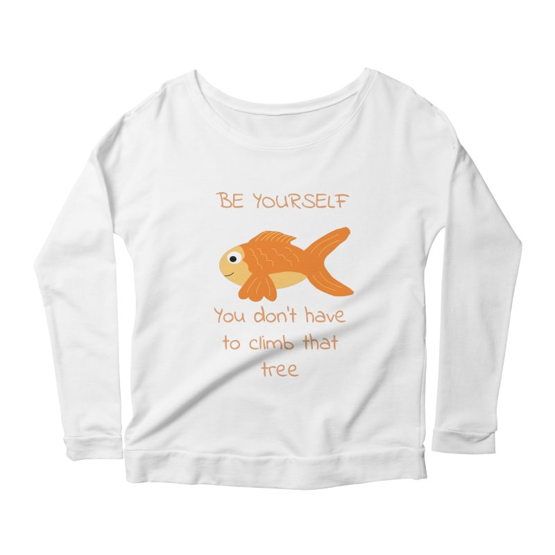 Be Yourself Fish Doesn't Climb Trees Women's Scoop Neck Longsleeve T-Shirt by Birchmark