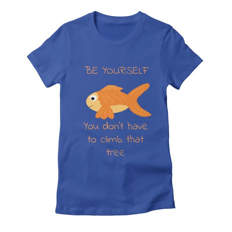 Be Yourself Fish Doesn't Climb Trees Women's Fitted T-Shirt by Birchmark