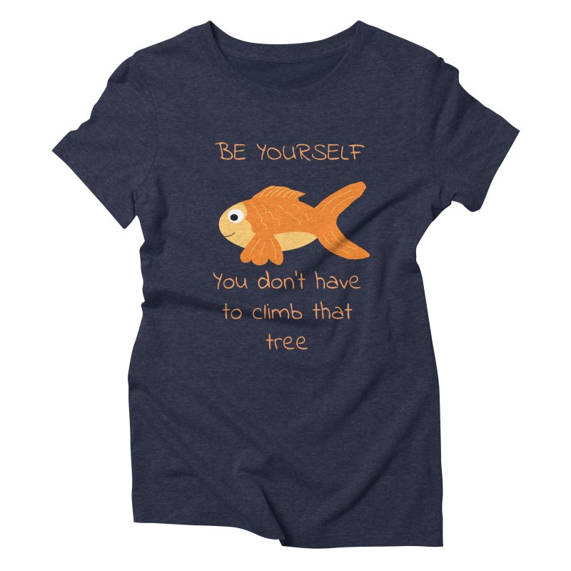 Be Yourself Fish Doesn't Climb Trees Women's Triblend T-Shirt by Birchmark