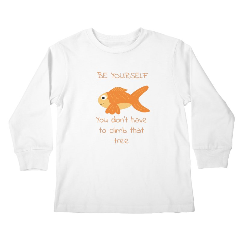 Be Yourself Fish Doesn't Climb Trees Kids Longsleeve T-Shirt by Birchmark