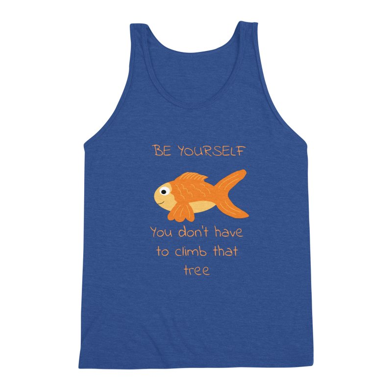 Be Yourself Fish Doesn't Climb Trees Men's Triblend Tank by Birchmark