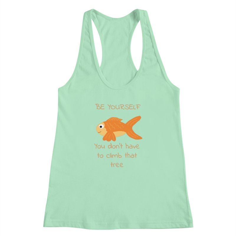 Be Yourself Fish Doesn't Climb Trees Women's Racerback Tank by Birchmark