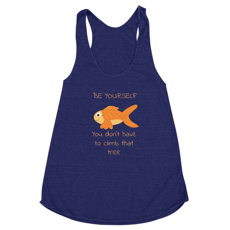 Be Yourself Fish Doesn't Climb Trees Women's Racerback Triblend Tank by Birchmark