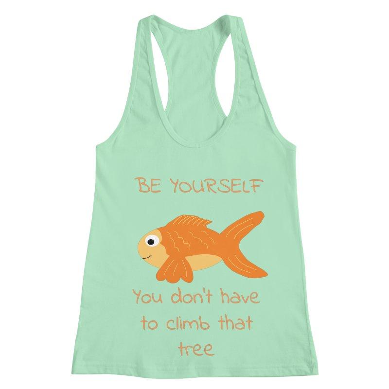Be Yourself Fish Doesn't Climb Trees Women's Racerback Tank by Birchmark