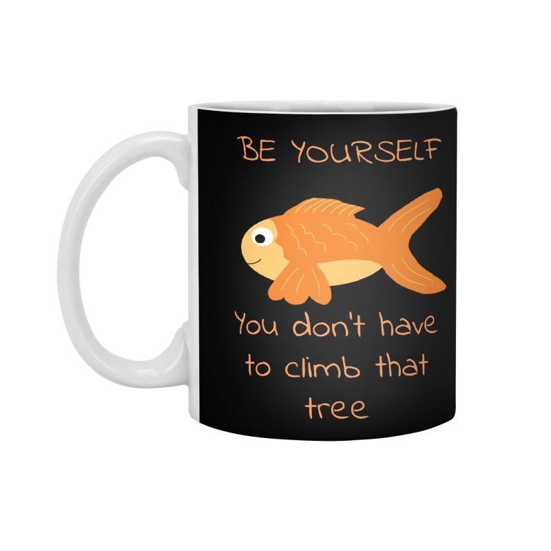 Be Yourself Fish Doesn't Climb Trees Accessories Standard Mug by Birchmark