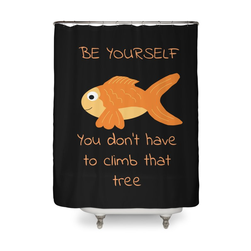 Be Yourself Fish Doesn't Climb Trees Home Shower Curtain by Birchmark
