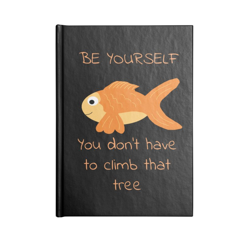 Be Yourself Fish Doesn't Climb Trees Accessories Blank Journal Notebook by Birchmark