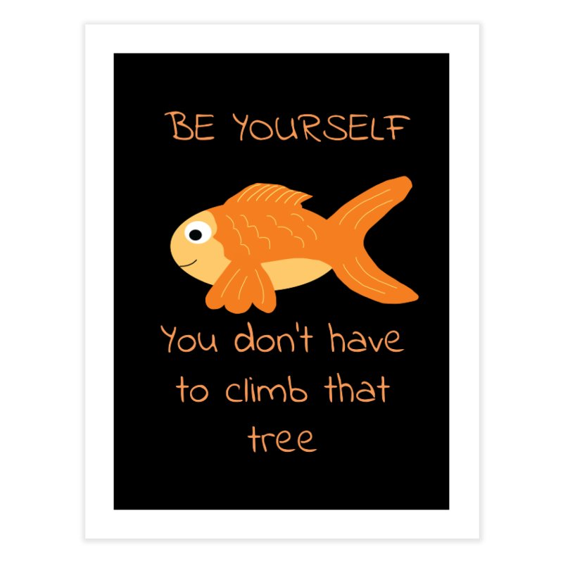 Be Yourself Fish Doesn't Climb Trees Home Fine Art Print by Birchmark