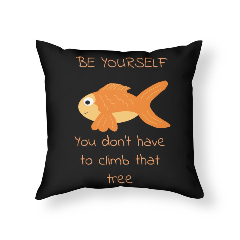 Be Yourself Fish Doesn't Climb Trees Home Throw Pillow by Birchmark