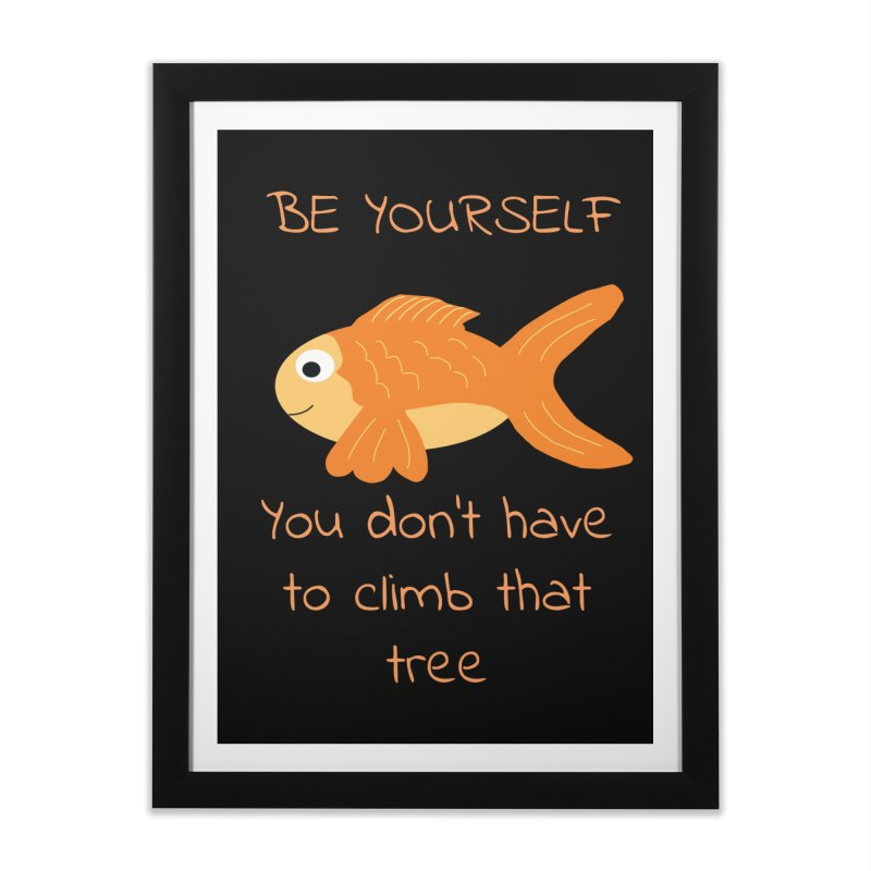 Be Yourself Fish Doesn't Climb Trees Home Framed Fine Art Print by Birchmark