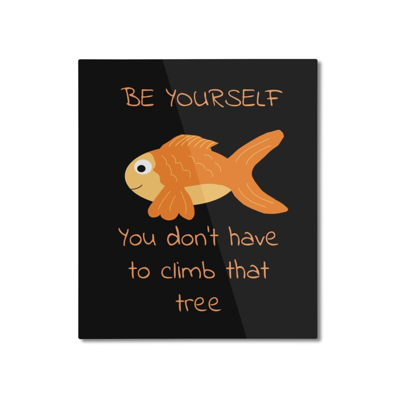 Be Yourself Fish Doesn't Climb Trees Home Mounted Aluminum Print by Birchmark