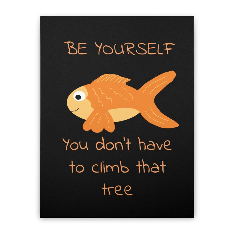 Be Yourself Fish Doesn't Climb Trees Home Stretched Canvas by Birchmark