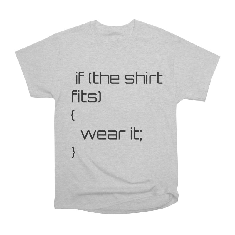 If the shirt fits... Women's Heavyweight Unisex T-Shirt by Birchmark