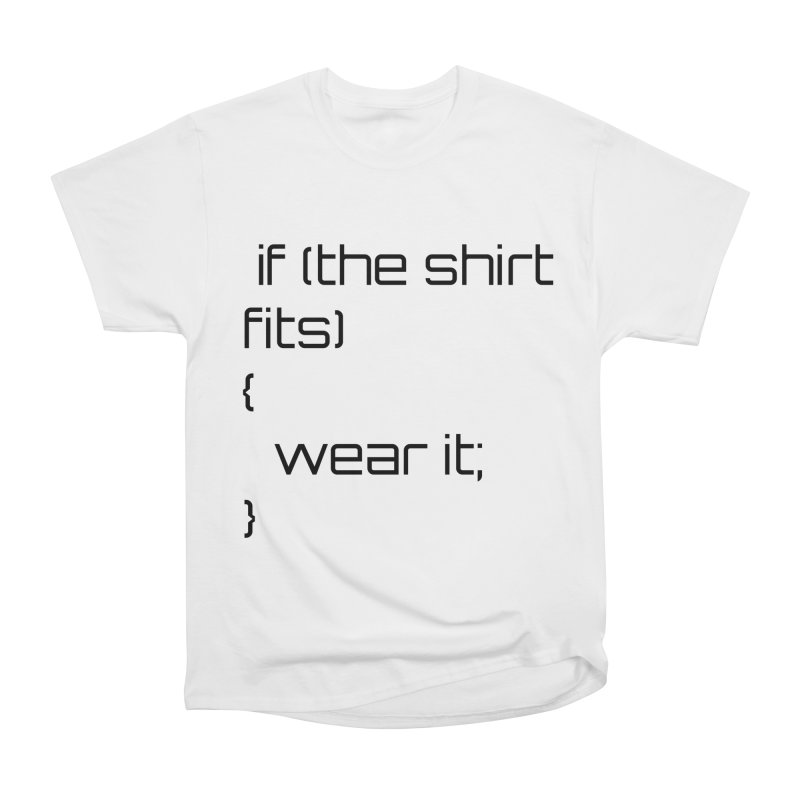 If the shirt fits... Women's Heavyweight Unisex T-Shirt by Birchmark