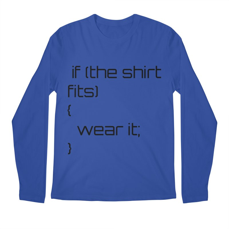 If the shirt fits... Men's Longsleeve T-Shirt by Birchmark