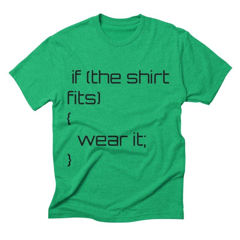 If the shirt fits... Men's Triblend T-Shirt by Birchmark