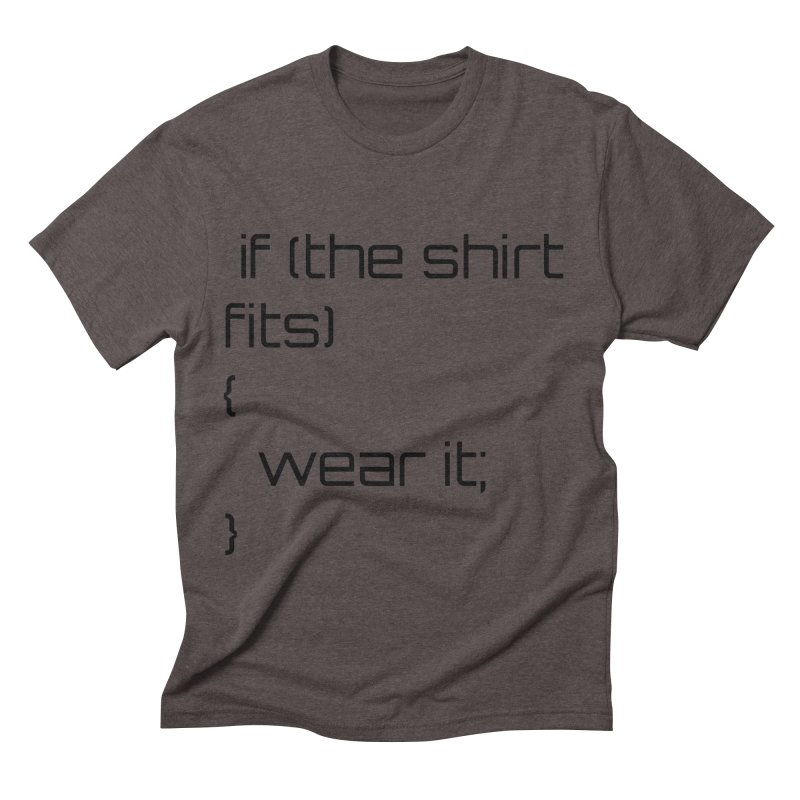 If the shirt fits... Men's Triblend T-Shirt by Birchmark