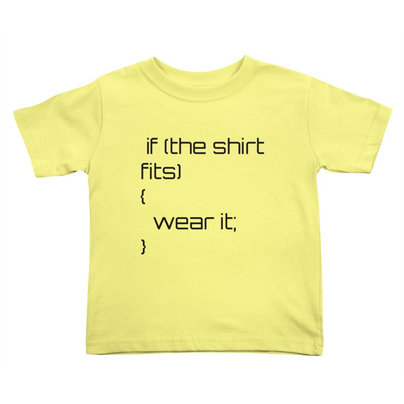 If the shirt fits... Kids Toddler T-Shirt by Birchmark