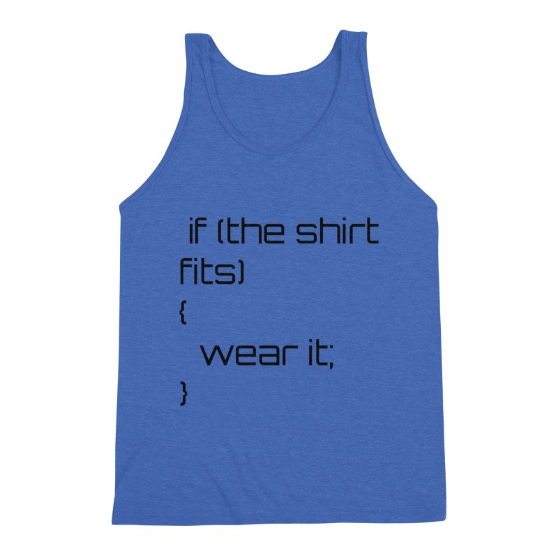 If the shirt fits... Men's Triblend Tank by Birchmark