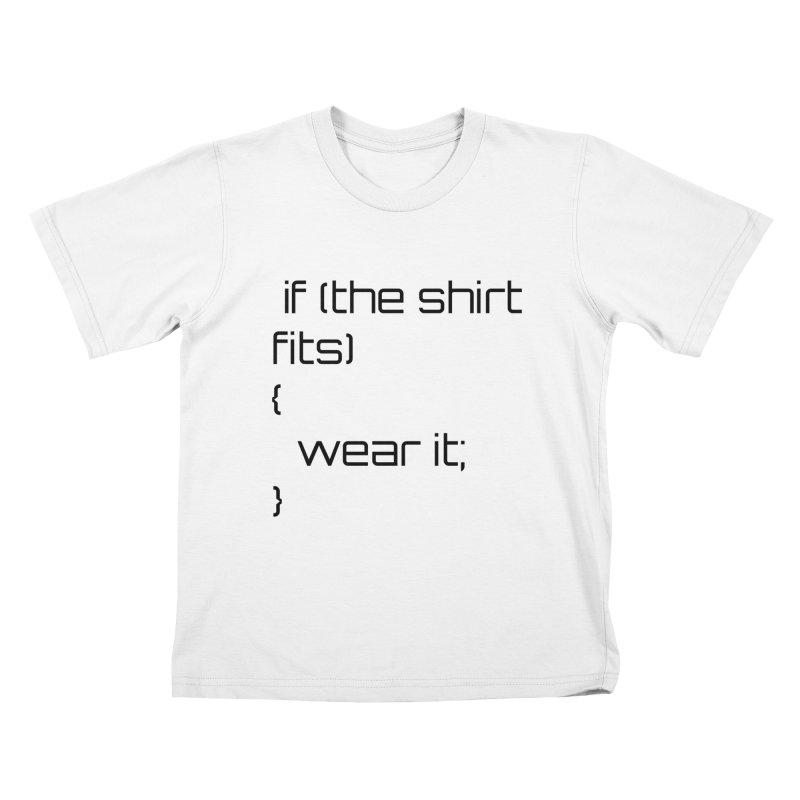 If the shirt fits... Kids T-Shirt by Birchmark