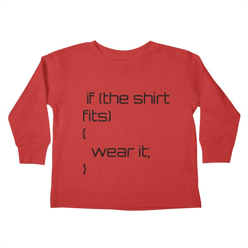 If the shirt fits... Kids Toddler Longsleeve T-Shirt by Birchmark