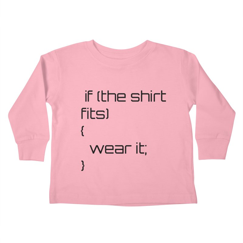 If the shirt fits... Kids Toddler Longsleeve T-Shirt by Birchmark