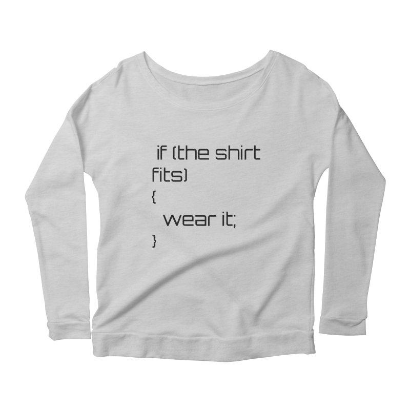 If the shirt fits... Women's Scoop Neck Longsleeve T-Shirt by Birchmark