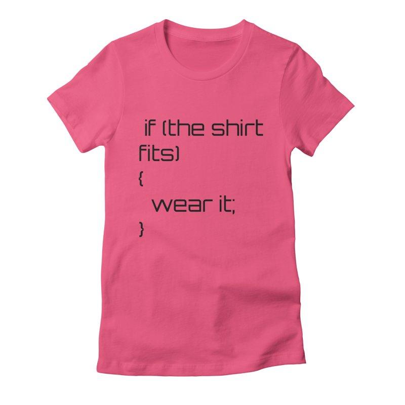 If the shirt fits... Women's T-Shirt by Birchmark