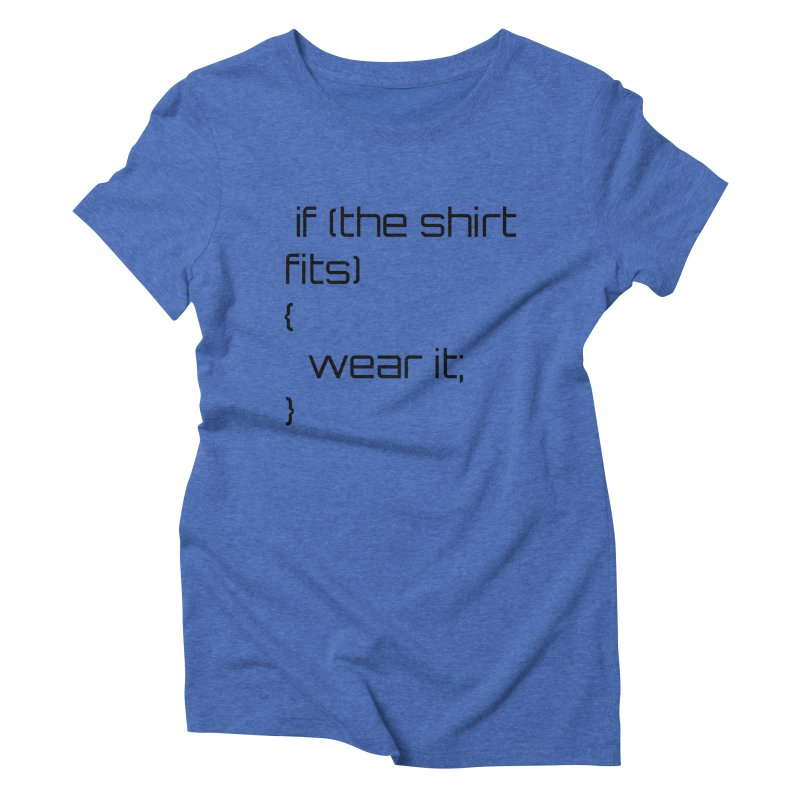 If the shirt fits... Women's Triblend T-Shirt by Birchmark