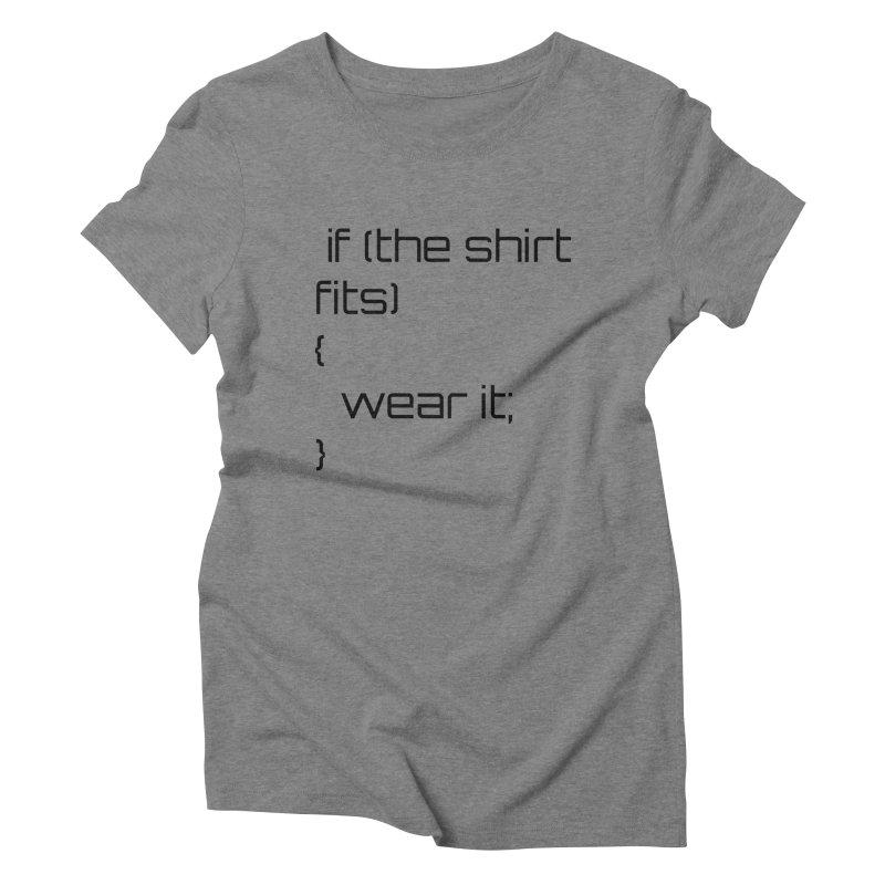 If the shirt fits... Women's Triblend T-Shirt by Birchmark