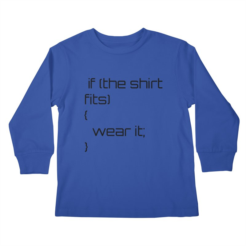 If the shirt fits... Kids Longsleeve T-Shirt by Birchmark