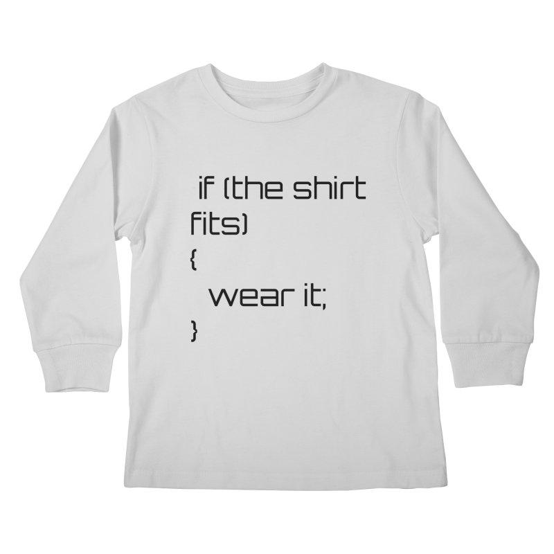 If the shirt fits... Kids Longsleeve T-Shirt by Birchmark