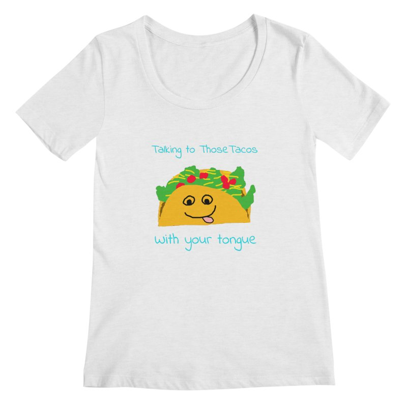 Taco Tongue - Misheard Song Lyric #2 Women's Scoopneck by Birchmark