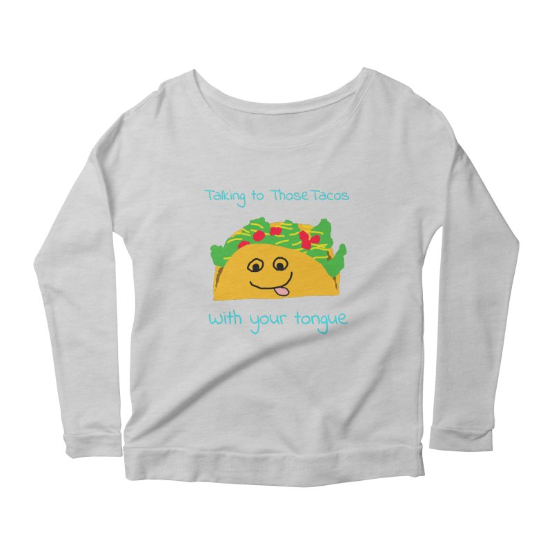 Taco Tongue - Misheard Song Lyric #2 Women's Longsleeve Scoopneck  by Birchmark