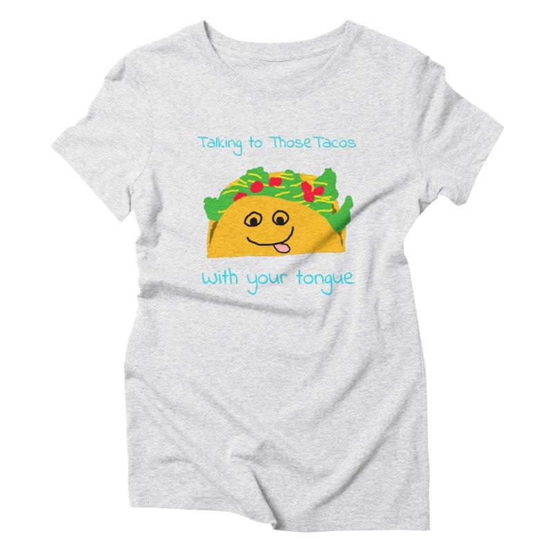 Taco Tongue - Misheard Song Lyric #2 Women's Triblend T-Shirt by Birchmark