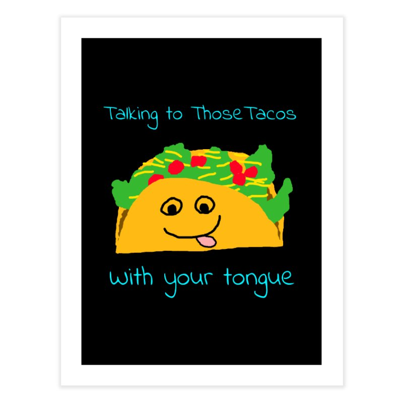 Taco Tongue - Misheard Song Lyric #2 Home Fine Art Print by Birchmark