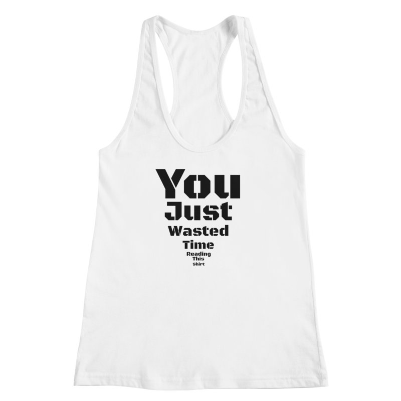 Wasted Time Women's Racerback Tank by Birchmark