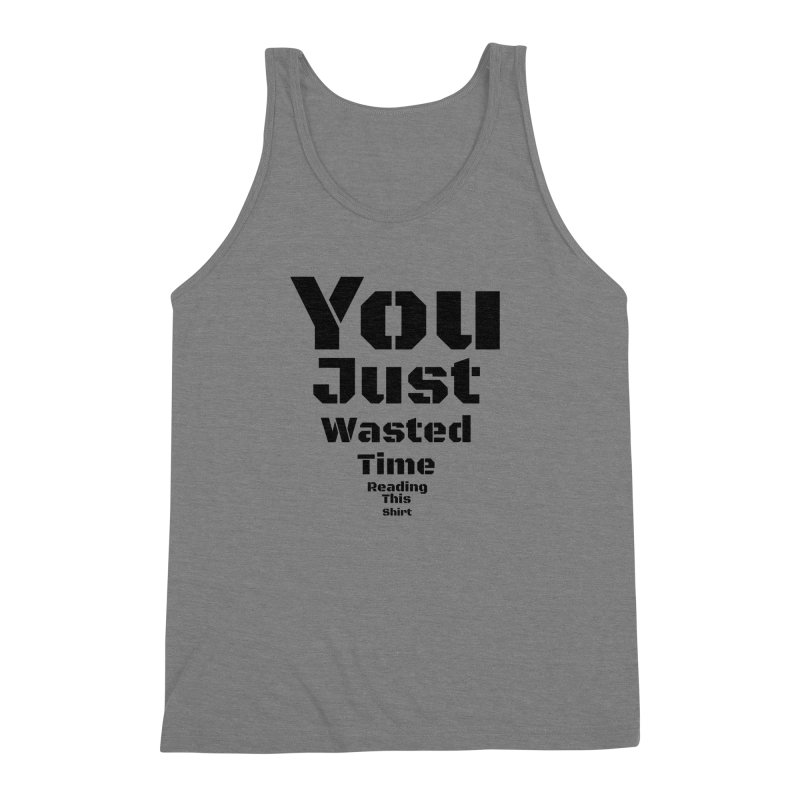 Wasted Time Men's Triblend Tank by Birchmark