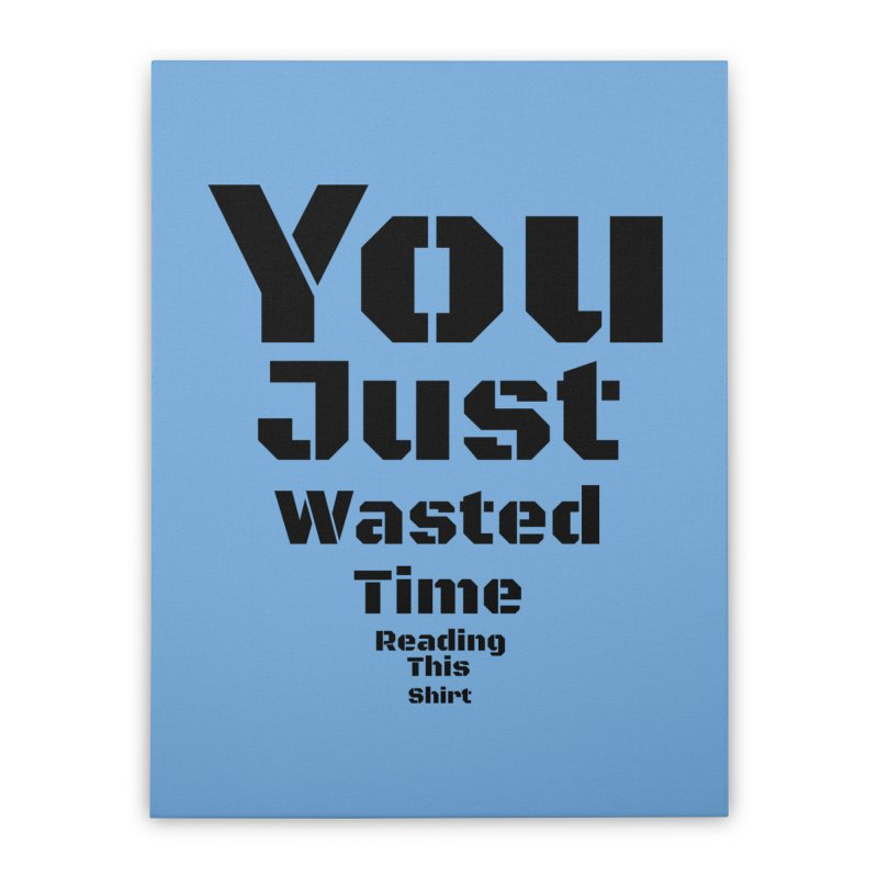 Wasted Time Home Stretched Canvas by Birchmark