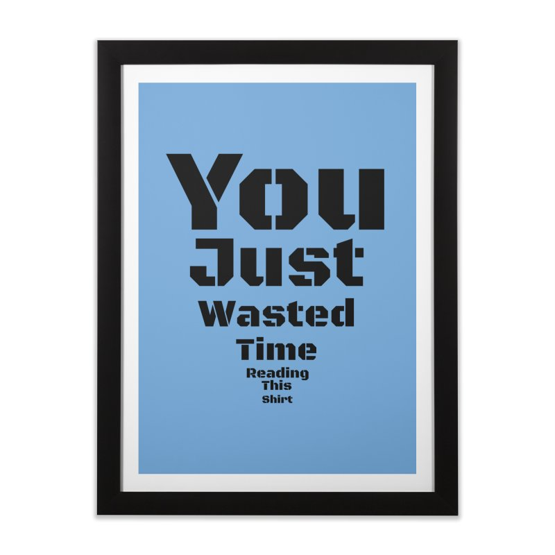 Wasted Time Home Framed Fine Art Print by Birchmark