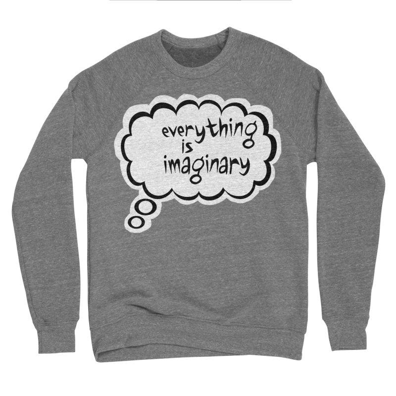 Everything Is Imaginary Thought Bubble Men's Sweatshirt by birdboogie's Artist Shop