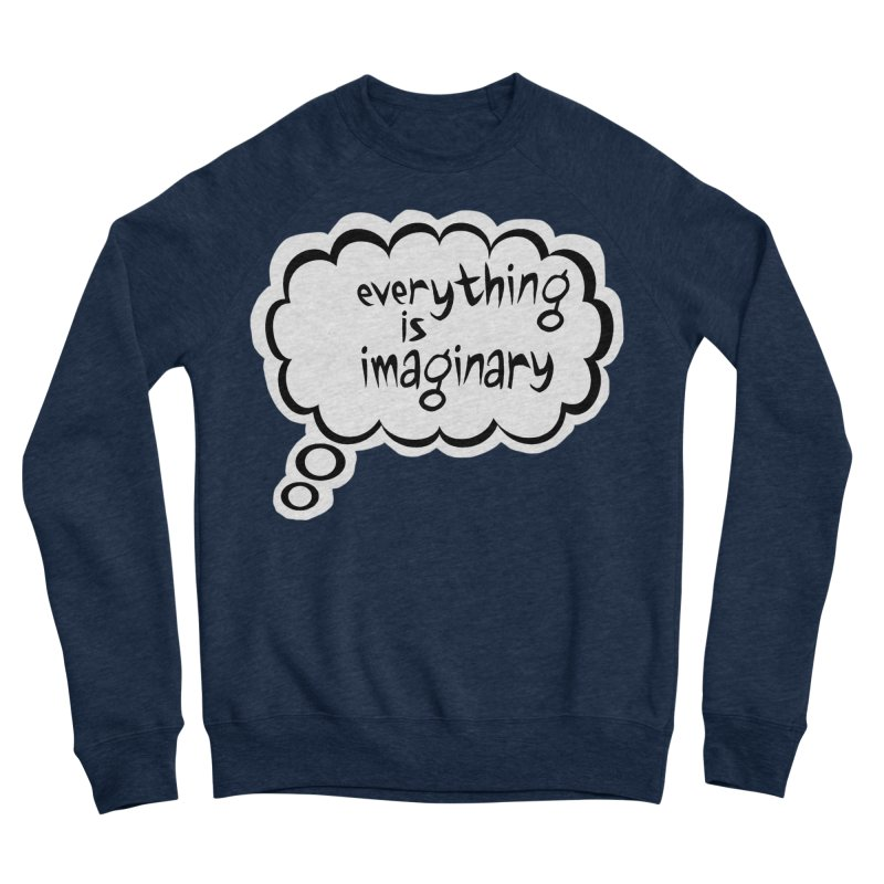 Everything Is Imaginary Thought Bubble Men's Sweatshirt by birdboogie's Artist Shop