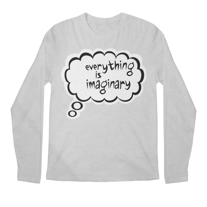Everything Is Imaginary Thought Bubble Men's Longsleeve T-Shirt by birdboogie's Artist Shop