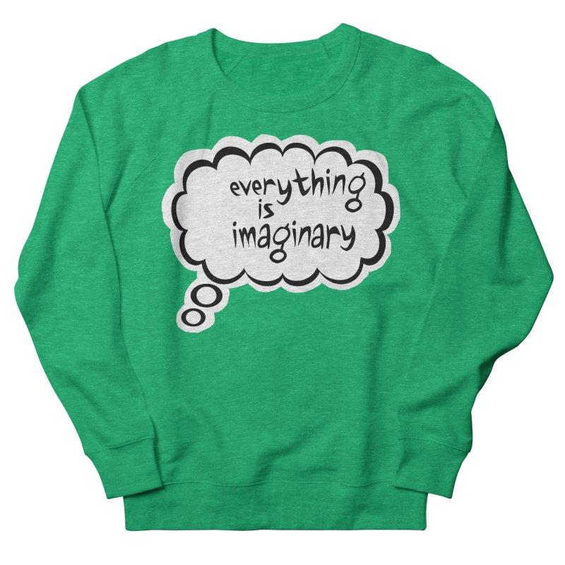 Everything Is Imaginary Thought Bubble Women's Sweatshirt by birdboogie's Artist Shop