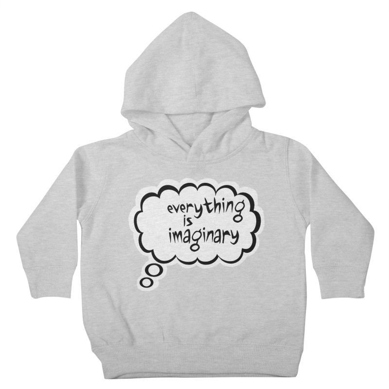 Everything Is Imaginary Thought Bubble Kids Toddler Pullover Hoody by birdboogie's Artist Shop