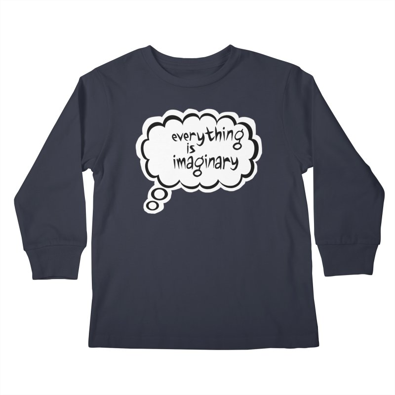 Everything Is Imaginary Thought Bubble Kids Longsleeve T-Shirt by birdboogie's Artist Shop