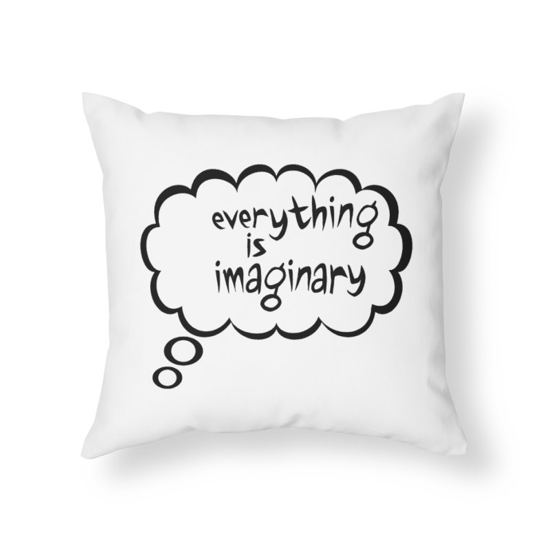 Everything Is Imaginary Thought Bubble Home Throw Pillow by birdboogie's Artist Shop