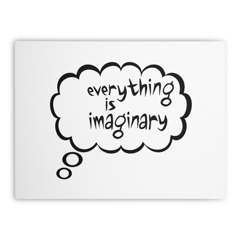 Everything Is Imaginary Thought Bubble Home Stretched Canvas by birdboogie's Artist Shop