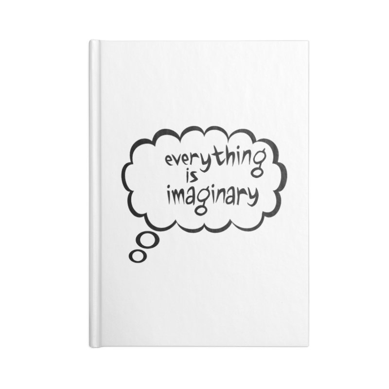 Everything Is Imaginary Thought Bubble Accessories Notebook by birdboogie's Artist Shop